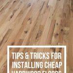 Tips & Tricks for Installing Cheap Hardwood Flooring
